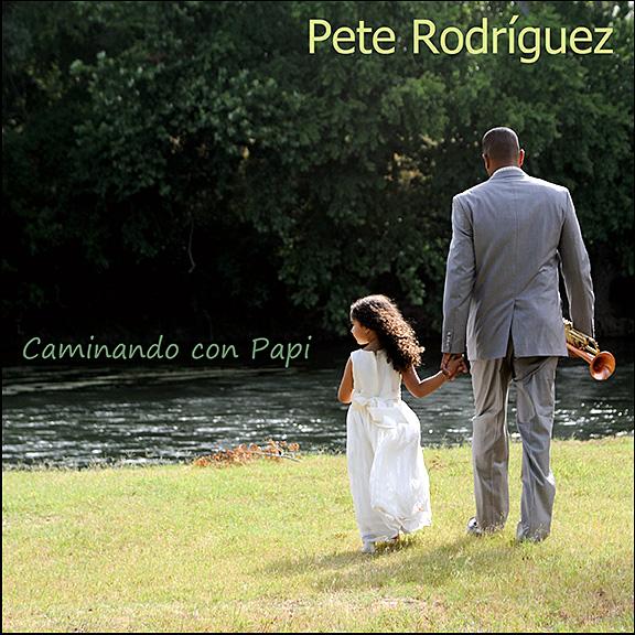Caminando Con Papi - Pete Rodríguez 2013 Album